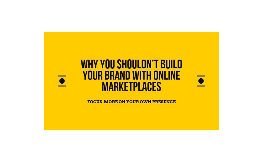 Why You Shouldn't Build Your Brand With Online Marketplaces